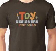 """For """"Toy Designers"""" group members Unisex T-Shirt"""