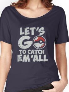 Pokemon Go Lets go Catch em all Women's Relaxed Fit T-Shirt