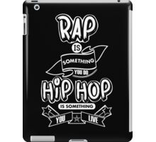 Rap Is Something You Do, HipHop Is Something You Live (Black T-Shirt) iPad Case/Skin