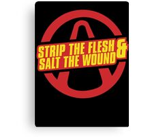 BorderLands Strip the flesh Salt the wound Canvas Print