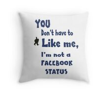 You Don't Have To Like Me... Throw Pillow