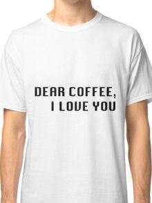 Dear Coffee Classic T-Shirt