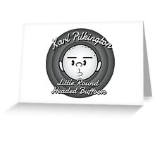 Karl - The round headed buffoon Greeting Card