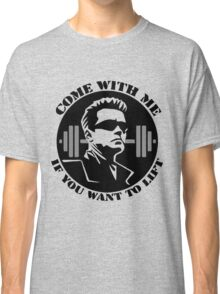 come with me if you want to lift - arnold Classic T-Shirt