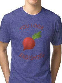 You Look Radishing Tri-blend T-Shirt