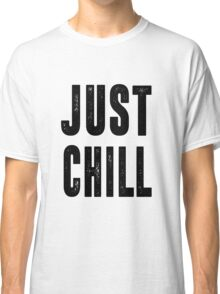 Just Chill - Black Text Classic T-Shirt