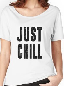 Just Chill - Black Text Women's Relaxed Fit T-Shirt