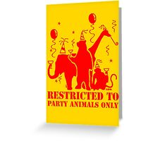 Restricted to party animal only Greeting Card