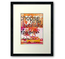 Choose to be optimistic it feels better Framed Print