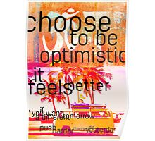 Choose to be optimistic it feels better Poster