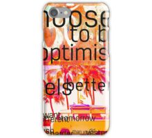 Choose to be optimistic it feels better iPhone Case/Skin