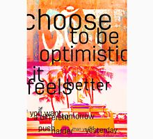 Choose to be optimistic it feels better Unisex T-Shirt