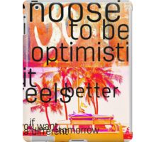 Choose to be optimistic it feels better iPad Case/Skin
