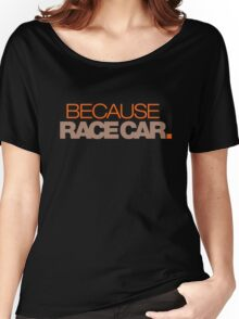 BECAUSE RACE CAR (7) Women's Relaxed Fit T-Shirt
