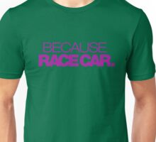 BECAUSE RACE CAR (6) Unisex T-Shirt