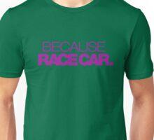 BECAUSE RACE CAR (6) Unisex T-Shirt