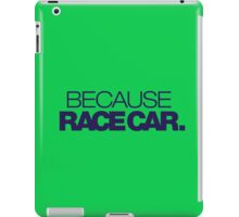 BECAUSE RACE CAR (4) iPad Case/Skin