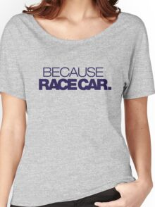 BECAUSE RACE CAR (4) Women's Relaxed Fit T-Shirt