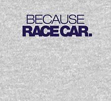 BECAUSE RACE CAR (4) T-Shirt