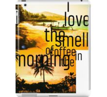 I LOVE the smell of coffee in the morning iPad Case/Skin