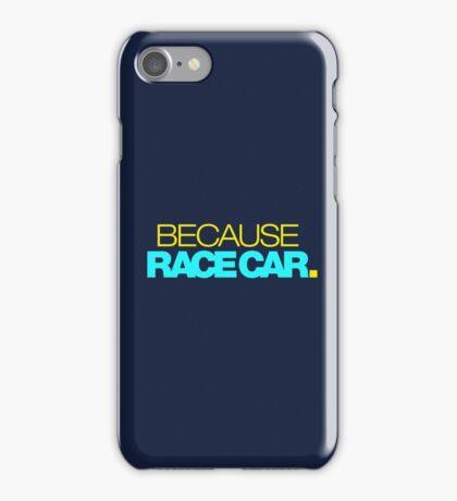 BECAUSE RACE CAR (3) iPhone Case/Skin
