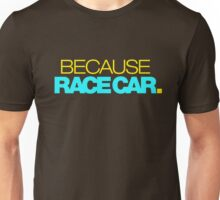 BECAUSE RACE CAR (3) Unisex T-Shirt