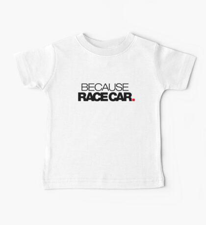 BECAUSE RACE CAR (2) Baby Tee