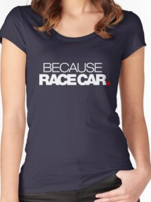 BECAUSE RACE CAR (1) Women's Fitted Scoop T-Shirt