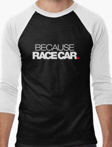 BECAUSE RACE CAR (1) Men's Baseball ¾ T-Shirt