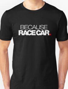BECAUSE RACE CAR (1) T-Shirt