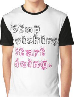 Stop Wishing. Start Doing. Graphic T-Shirt