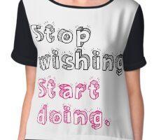 Stop Wishing. Start Doing. Chiffon Top
