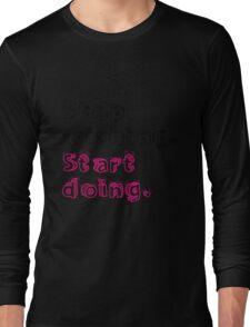 Stop Wishing. Start Doing. Long Sleeve T-Shirt