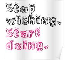 Stop Wishing. Start Doing. Poster