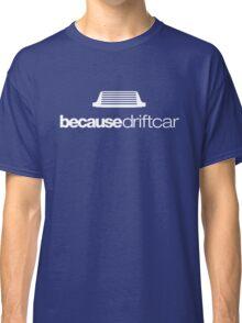 Because drift car (5) Classic T-Shirt