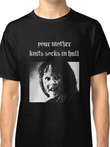 Your mother knits socks in Hull Classic T-Shirt