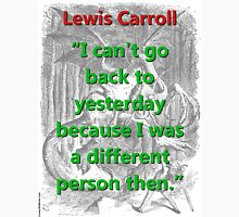 I Cant Go Back To Yesterday - L Carroll Unisex T-Shirt