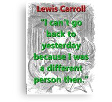 I Cant Go Back To Yesterday - L Carroll Canvas Print