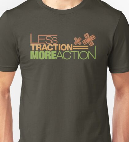 Less traction = More action (7) Unisex T-Shirt