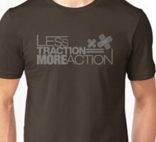 Less traction = More action (6) Unisex T-Shirt