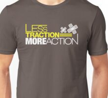 Less traction = More action (5) Unisex T-Shirt