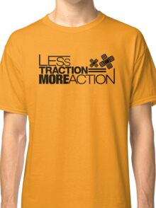 Less traction = More action (4) Classic T-Shirt