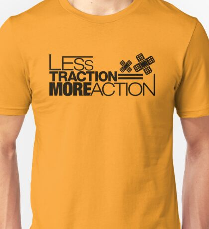 Less traction = More action (4) Unisex T-Shirt