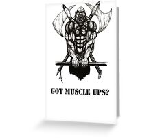 Got Muscle Ups? Greeting Card