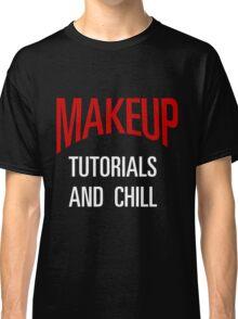 MAKEUP TUTORIALS & CHILL Classic T-Shirt