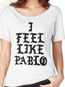 i feel like pablo kanye west slogon logo Women's Relaxed Fit T-Shirt