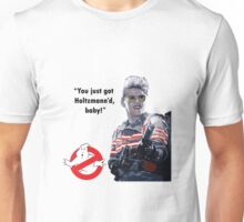 You just got Holtzmann'd baby! Unisex T-Shirt