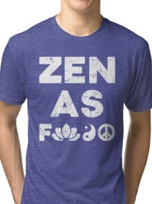 Zen As F Funny T-Shirt Tri-blend T-Shirt