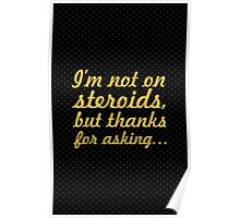 I'm not on steroieds... Gym Motivational Quote Poster