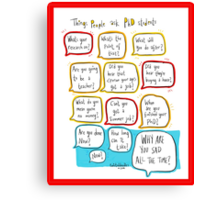 Things people say to PhD students Canvas Print